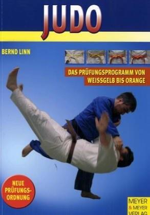 Judo - Das Prüfungsprogramm von Weissgelb bis Orange