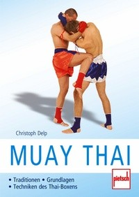 Christoph Delp : Muay Thai - Traditionen, Grundlagen, Techniken